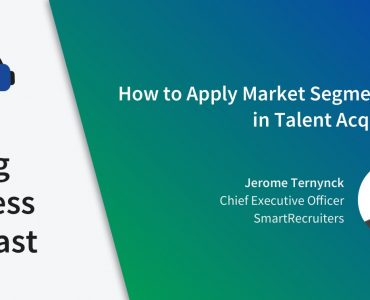 Episode 9 – How to Apply Market Segmentation in Talent Acquisition