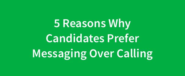 5 Reasons Why Candidates Prefer Messaging Over Calling