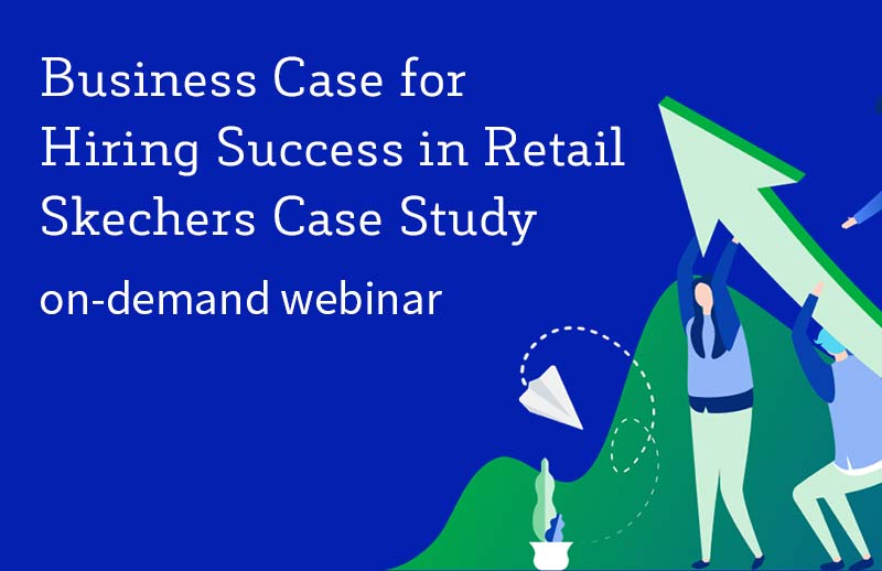 Business Case for Hiring Success in Retail – Skechers Case Study