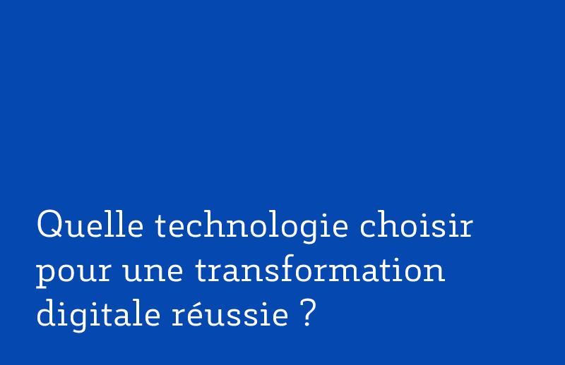 Quelle technologie choisir pour une transformation digitale réussie ?
