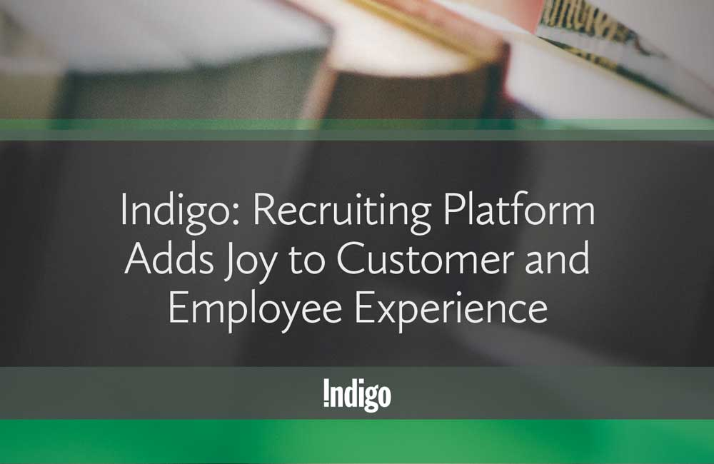 Indigo: Recruiting Platform Adds Joy to Customer and Employee Experience