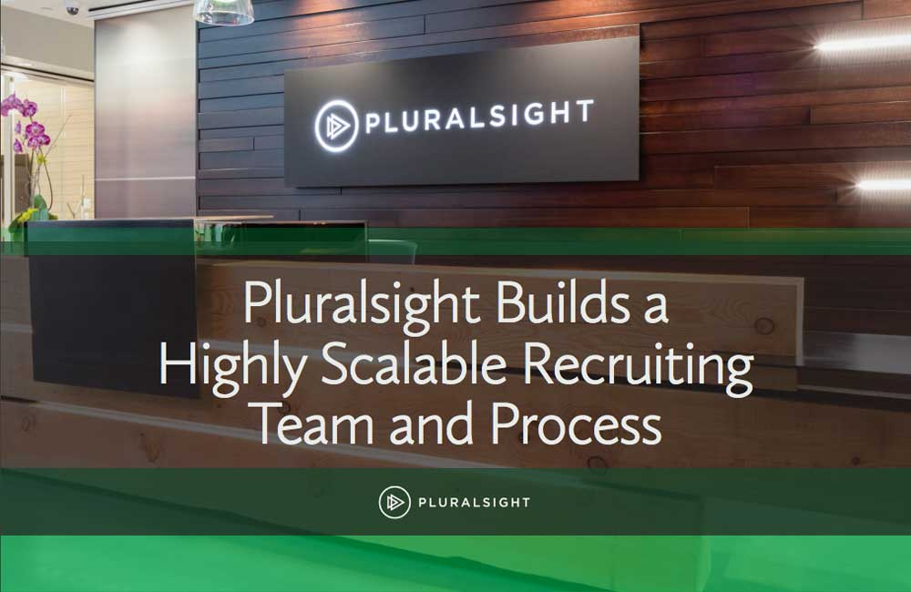 Pluralsight Builds a Highly Scalable Recruiting Team and Process