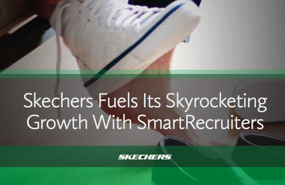 Skechers Fuels Its Skyrocketing Growth With SmartRecruiters