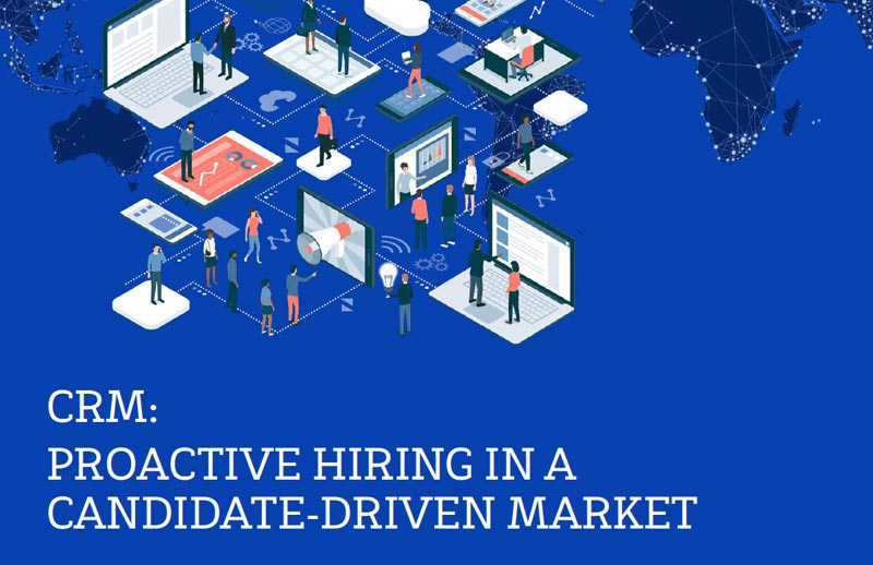 CRM: Proactive Hiring in a Candidate-driven Market